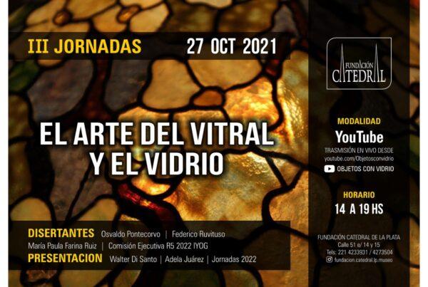 """III Jornadas """"El Arte del Vitral y el Vidrio"""" de la Fundación Catedral de La Plata"""